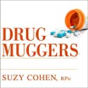 Drug Muggers: Which Medications Are Robbing Your Body of Essential Nutrients - and Natural Ways to Restore Them Audiobook by Suzy Cohen Narrated by Coleen Marlo