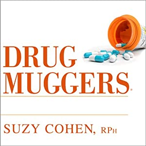 Drug Muggers: Which Medications Are Robbing Your Body of Essential Nutrients - and Natural Ways to Restore Them | [Suzy Cohen]