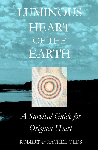 Luminous Heart of the Earth: A Survival Guide for Original Heart