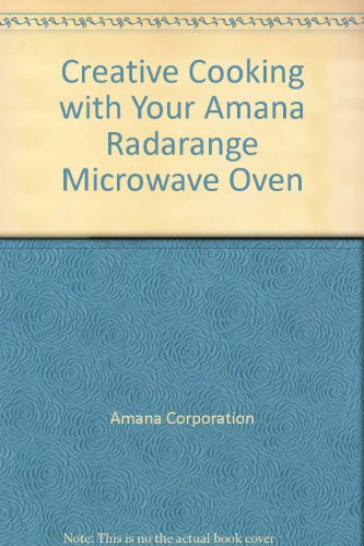 Creative Cooking With Your Amana Radarange Microwave Oven