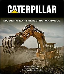 Caterpillar: Modern Earthmoving Marvels: Frank Raczon, Keith Haddock: 0752748344082: Amazon.com