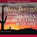Heaven is a Long Way Off Audiobook by Win Blevins Narrated by Ed Sala