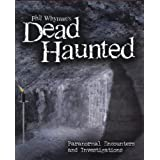 Phil Whyman's Dead Haunted: Paranormal Encounters and Investigationsby Phil Whyman
