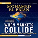 When Markets Collide: Investment Strategies for the Age of Global Economic Change Audiobook by Mohamed El-Erian Narrated by Jonathan Davis