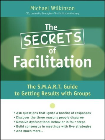 The Secrets of Facilitation: The S.M.A.R.T. Guide to...