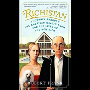 Richistan: A Journey Through the American Wealth Boom and the Lives of the New Rich | [Robert Frank]