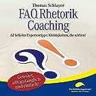 FAQ Rhetorik Coaching: 62 beliebte Expertentipps - Kleinigkeiten, die wirken! Hörbuch von Thomas Schlayer Gesprochen von: Ralph Wagner, Claudia Finger-Erben