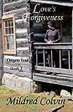Love's Forgiveness: Volume 3 (Oregon Trail)