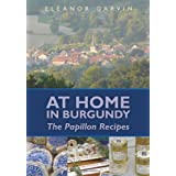 At Home in Burgundy: The Papillon Recipes ~ Eleanor Garvin