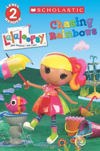Scholastic Reader Level 2: Lalaloopsy: Chasing Rainbows (Scholastic Readers: Lalaloopsy)