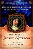 Descartes' Secret Notebook: A True Tale of Mathematics, Mysticism, and the Quest to Understand the Universe (0767920341) by Aczel, Amir D.