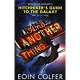 "And Another Thing ...: The Sixth Hitchhiker's Guide to the Galaxyvon ""Eoin Colfer"""