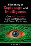 Dictionary of Espionage and Intelligence: Over 800 Phrases Used in International and Covert Espionage