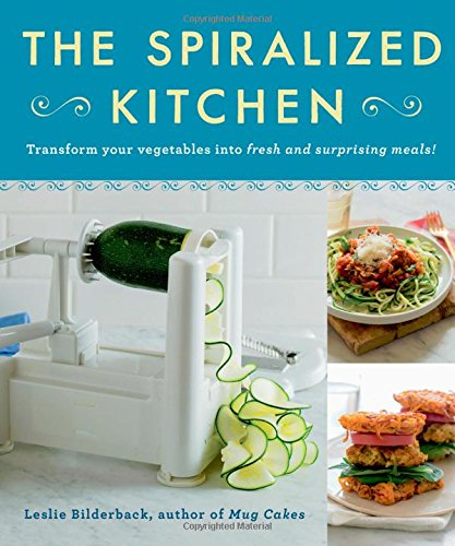 The Spiralized Kitchen: Transform Your Vegetables into Fresh and Surprising Meals by Leslie Bilderback