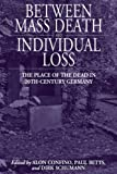Between Mass Death and Individual Loss: The Place of the Dead in Twentieth-century Germany (Studies in German History)
