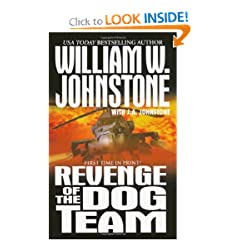 Revenge of The Dog Team by William W. Johnstone and J.A. Johnstone