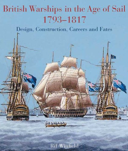 british-warships-in-the-age-of-sail-1793-1817-design-construction-careers-and-fates