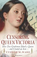 Censoring Queen Victoria: How Two Gentlemen Edited a Queen and Created an Icon