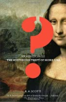 Vanished Smile: The Mysterious Theft of Mona Lisa, by R.A. Scotti