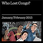 Who Lost Congo?: The Consequences of Covert Action | Herman J. Cohen,Charles G. Cogan,Stephen R. Weissman