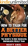How to Train for a Better Physique: T...