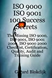 Gerard Blokdijk ISO 9000 ISO 9001 100 Success Secrets; The Missing ISO 9000, ISO 9001, ISO 9001 2000, ISO 9000 2000 Checklist, Certification, Quality, Audit and Training Guide