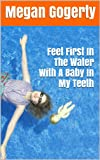Feet First In The Water With A Baby In My Teeth