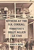 img - for Witness at the O.K Corral: Tombstone's Billy Allen Le Van book / textbook / text book