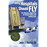 Why Hospitals Should Fly: The Ultimate Flight Plan to Patient Safety and Quality Care ~ John J. Nance
