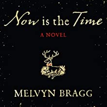 Now Is the Time (       UNABRIDGED) by Melvyn Bragg Narrated by David Timson