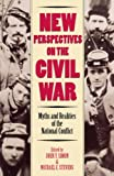 img - for New Perspectives on the Civil War: Myths and Realities of the National Conflict (Modernity and Political Thought) book / textbook / text book