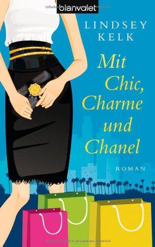 Mit Chic, Charme und Chanel: Roman (Written in German), Lindsey Kelk