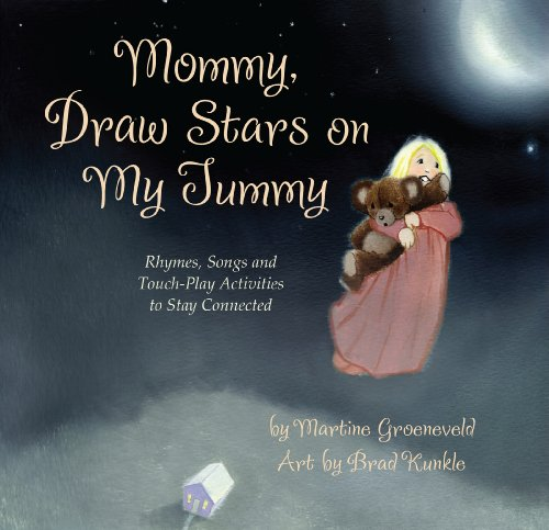 Mommy, Draw Stars on My Tummy; Rhymes, Songs and Touch-Play Activities to Stay Connected