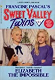 ELIZABETH THE IMPOSSIBLE (Sweet Valley Twins) (0553159275) by Francine Pascal