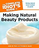 The Complete Idiots Guide to Making Natural Beauty Products