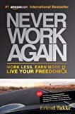 img - for Never Work Again: Work Less, Earn More and Live Your Freedom book / textbook / text book