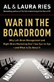 War in the Boardroom: Why Left-Brain Management and Right-Brain Marketing Don't See Eye-to-Eye--and What to Do About It (0061669199) by Ries, Al