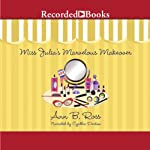Miss Julia's Marvelous Makeover (       UNABRIDGED) by Ann B. Ross Narrated by Cynthia Darlow
