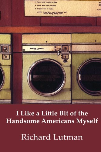 Book: I Like A Little Bit Of The Handsome Americans Myself by Richard Lutman
