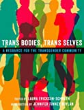 img - for Trans Bodies, Trans Selves: A Resource for the Transgender Community book / textbook / text book
