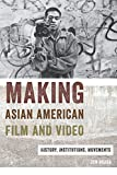 Jun Okada Making Asian American Film and Video: History, Institutions, Movements (Asian American Studies Today)