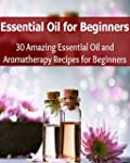 Essential Oil for Beginners: 30 Amazi...