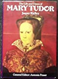 The Life and Times of Mary Tudor (0297765884) by Ridley, Jasper, Fraser, Antonia [ed.]