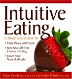 img - for By Elyse Resch Intuitive Eating: A Practical Guide to Make Peace with Food, Free Yourself from Chronic Dieting, Rea (abridged edition) book / textbook / text book