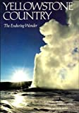 Yellowstone Country: The Enduring Wonder (National Geographic Society Special Publication, Series 26)