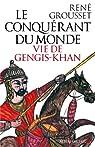 Le conquérant du monde : Vie de Gengis-Khan par Grousset