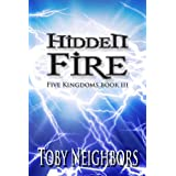 Hidden Fire - Five Kingdoms 3 (The Five Kingdoms) ~ Toby Neighbors