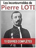 Pierre LOTI: Les 15 oeuvres majeures et compl�tes (Aziyad�, Le Roman d'un spahi, Le Mariage de Loti, Mon fr�re Yves...)