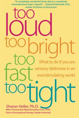 Too Loud, Too Bright, Too Fast, Too Tight: What to Do If You Are Sensory Defensive in an Overstimulating World PDF