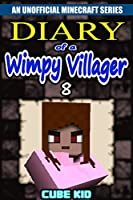 Diary of a Wimpy Villager: Book 8 (An unofficial Minecraft book) (English Edition)
